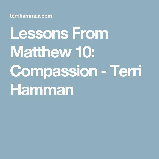 Lessons From Matthew 10: Compassion - Terri Hamman
