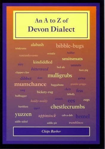 An A to Z of Devon Dialect, http://www.amazon.co.uk/dp/1899073965/ref=cm_sw_r_pi_awdl_N-qGtb0172081
