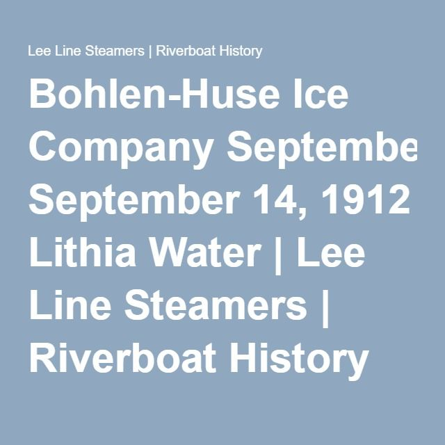 Bohlen-Huse Ice Company September 14, 1912 Lithia Water | Lee Line Steamers | Riverboat History