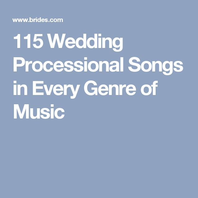 115 Wedding Processional Songs In Every Genre Of Music