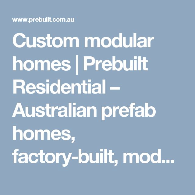 Custom modular homes   Prebuilt Residential – Australian prefab homes, factory-built, modular and sustainable.