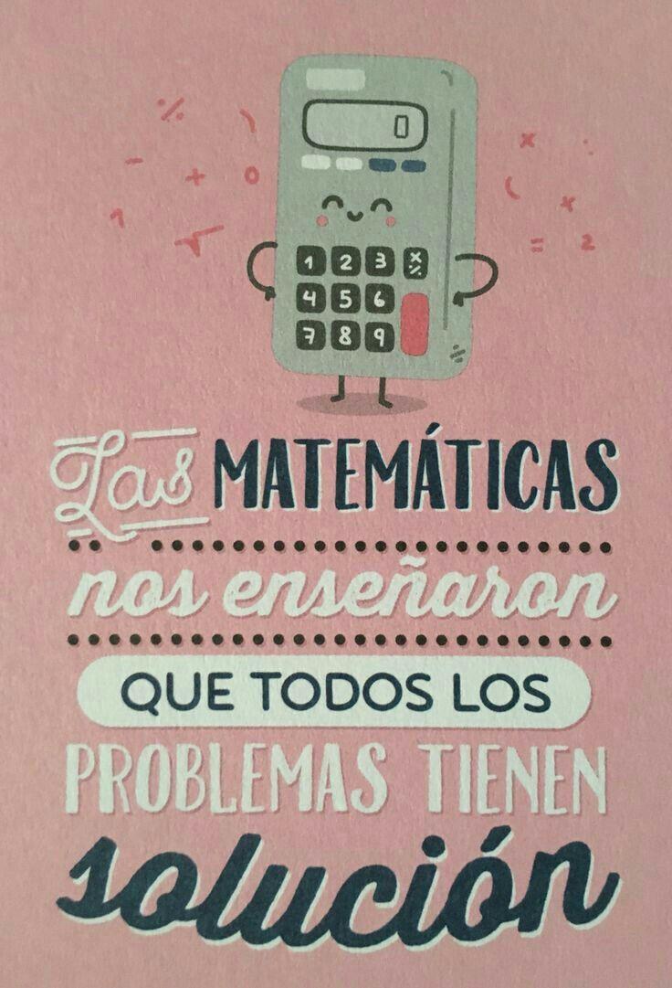 Las matemáticas nos enseñaron a todos los problemas tienen solución