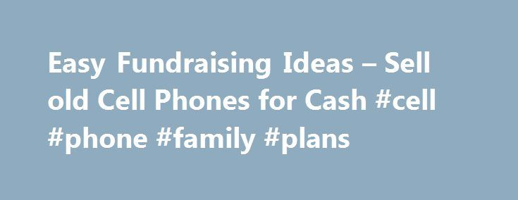 Easy Fundraising Ideas – Sell old Cell Phones for Cash #cell #phone #family #plans http://mobile.remmont.com/easy-fundraising-ideas-sell-old-cell-phones-for-cash-cell-phone-family-plans/ Legacy High School Cheerleaders of Broomfield, CO Pride themselves in doing things for their community. The significant funding LHS Cheer has raised, by collecting recycling cell phones inkjets with Phoneraiser, helps offset the high team expenses year round! The Phoneraiser Advantage Guaranteed payment…