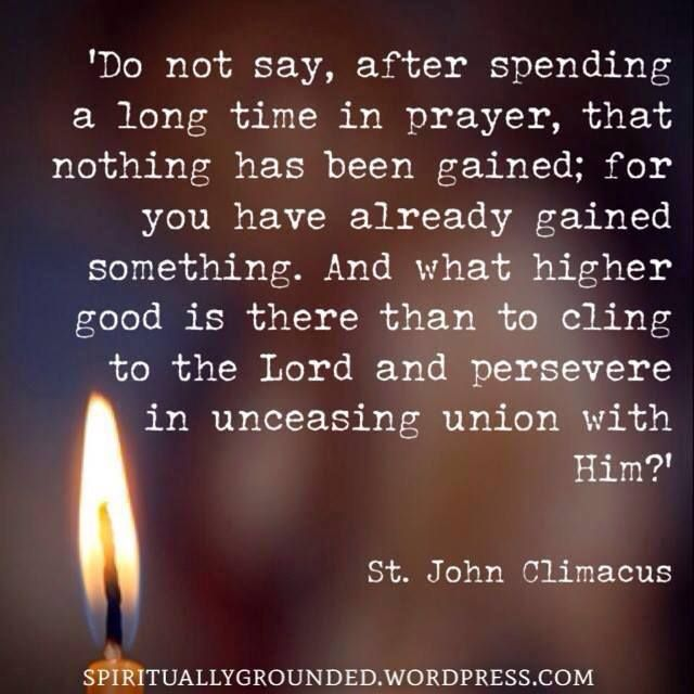 """St. John Climacus - """"What higher good is there than to cling to the Lord and persevere in unceasing union with Him?"""""""