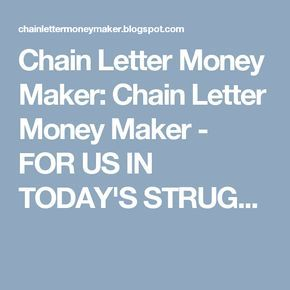 Chain Letter Money Maker: Chain Letter Money Maker - FOR US IN TODAY'S STRUG...
