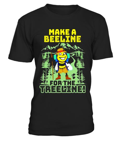 "# Make a Beeline for the Treeline - Funny Hiking T-Shirt .  Special Offer, not available in shops      Comes in a variety of styles and colours      Buy yours now before it is too late!      Secured payment via Visa / Mastercard / Amex / PayPal      How to place an order            Choose the model from the drop-down menu      Click on ""Buy it now""      Choose the size and the quantity      Add your delivery address and bank details      And that's it!      Tags: There is nothing like…"