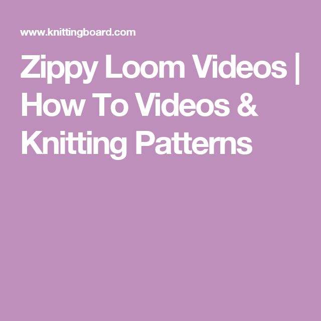Zippy Loom Videos | How To Videos & Knitting Patterns