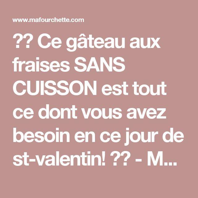 ❤️ Ce gâteau aux fraises SANS CUISSON est tout ce dont vous avez besoin en ce jour de st-valentin! ❤️ - Ma Fourchette