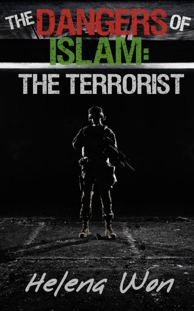 The Dangers of Islam: The Terrorist by Helena Won