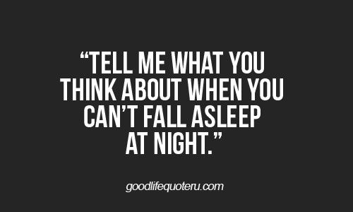 Tell me what you think about when you can't fall asleep at night.
