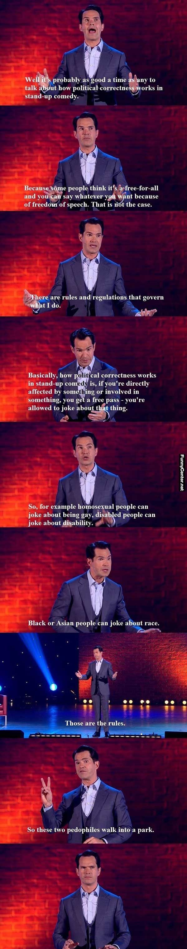 "Fuck the joke police you know what ""governs"" stand up comedy it's whether or not the joke is funny not who gets offended by it"