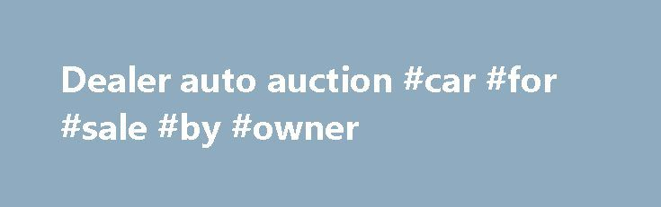 Dealer auto auction #car #for #sale #by #owner http://netherlands.remmont.com/dealer-auto-auction-car-for-sale-by-owner/  #dealer auto auction # SmartAuction SmartAuction SmartAuction is an industry-leading Internet auction that offers access to a virtual inventory of wholesale vehicles for eligible dealers of all brands. Take advantage of SmartAuction, which has sold over 5 million vehicles since 2000. Whether buying or selling, you can apply to receive access to auction inventory and…