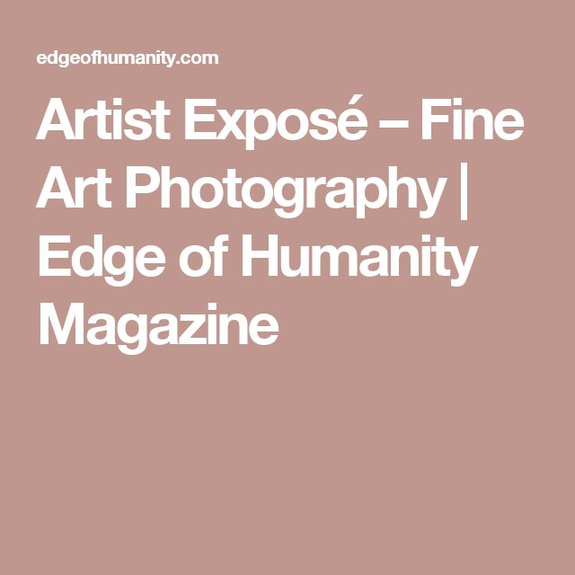 Artist Exposé – Fine Art Photography | Edge of Humanity Magazine
