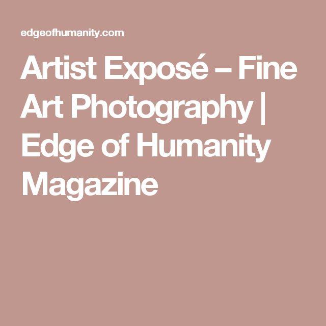 Artist Exposé – Fine Art Photography | Edge of Humanity Magazine