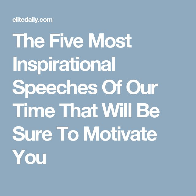 The Five Most Inspirational Speeches Of Our Time That Will Be Sure To Motivate You