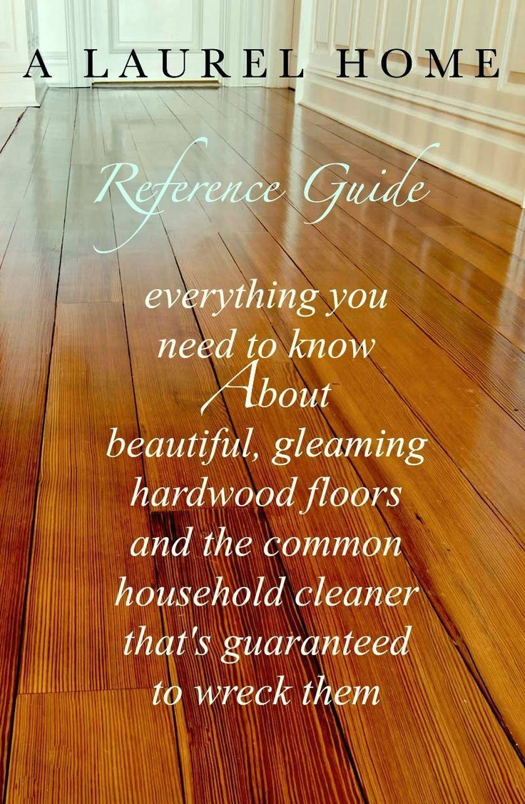 All About Hardwood Flooring + The Common Cleaner That'll Ruin Them! - laurel home