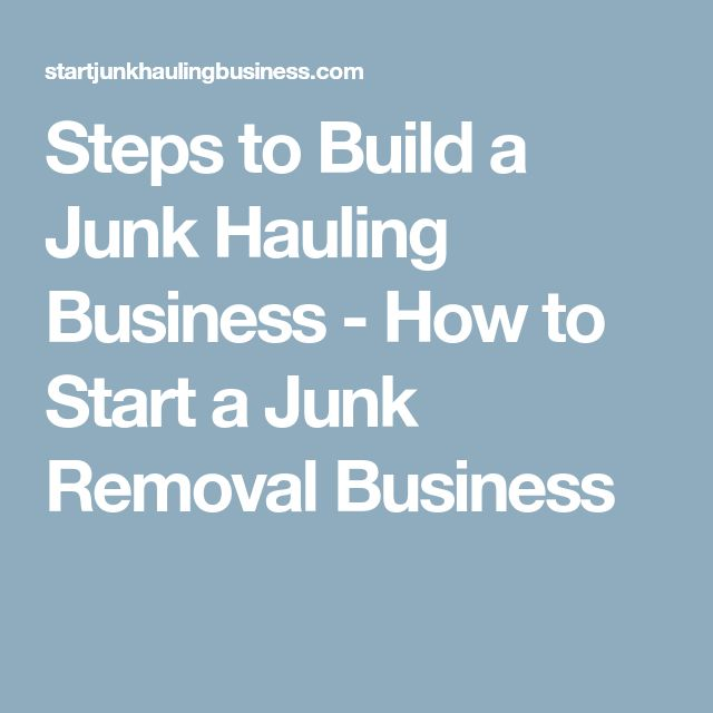 Steps to Build a Junk Hauling Business - How to Start a Junk Removal Business
