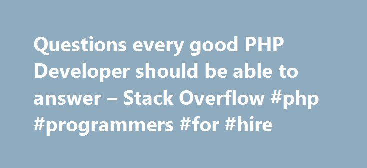 Questions every good PHP Developer should be able to answer – Stack Overflow #php #programmers #for #hire http://money.nef2.com/questions-every-good-php-developer-should-be-able-to-answer-stack-overflow-php-programmers-for-hire/  # Admittedly, I stole this question from somewhere else (can't remember where I read it any more) but thought it was funny: Q: What is T_PAAMAYIM_NEKUDOTAYIM ?A: Its the scope resolution operator (double colon) An experienced PHP'er immediately knows what it means…