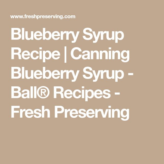 Blueberry Syrup Recipe | Canning Blueberry Syrup - Ball® Recipes - Fresh Preserving