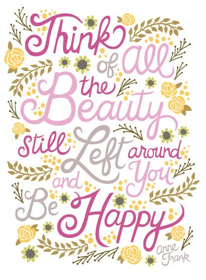 Think of all the beauty still left around you and be happy.  #quote #print