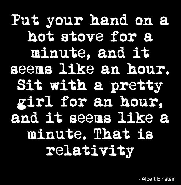 Albert Einstein quote for the understanding of relativity #wordstoliveby - simply & eloquently...x