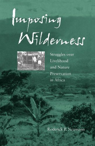 Imposing Wilderness: Struggles over Livelihood and Nature Preservation in Africa (California Studies in Critical Human Geography):   divArusha National Park in northern Tanzania, known for its scenic beauty, is also a battleground. Roderick Neumann's illuminating analysis shows how this park embodies all the political-ecological dilemmas facing protected areas throughout Africa. The roots of the ongoing struggle between the park on Mount Meru and the neighboring Meru peasant communitie...