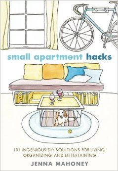 Small Apartment Hacks: 101 Ingenious DIY Solutions for Living, Organizing, and Entertaining: Jenna Mahoney: 9781612432311: Amazon.com: Books...