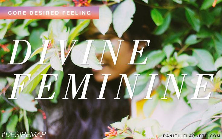 Divine Feminine - One of my Core Desired Feelings. How do you want to feel? #DesireMap