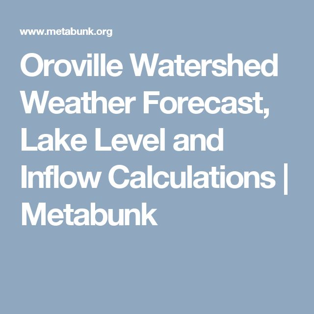 Oroville Watershed Weather Forecast, Lake Level and Inflow Calculations | Metabunk