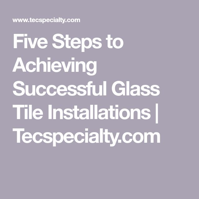 Five Steps to Achieving Successful Glass Tile Installations  | Tecspecialty.com
