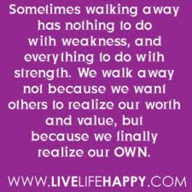 Strength To Walk Away Quotes. QuotesGram
