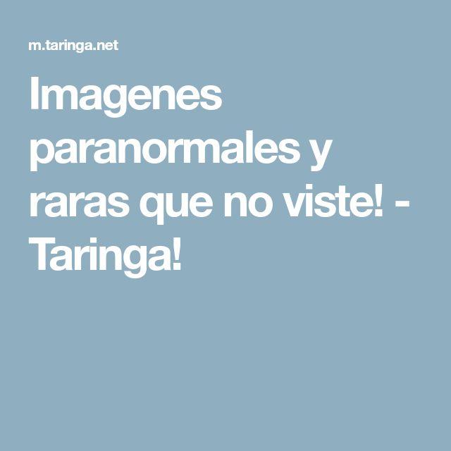 Imagenes paranormales y raras que no viste! - Taringa!