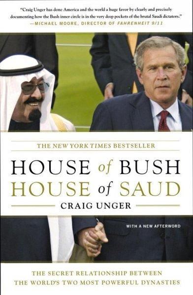 House of Bush, House of Saud: Secret Relationship Between the World's Two Most Powerful Dynasties