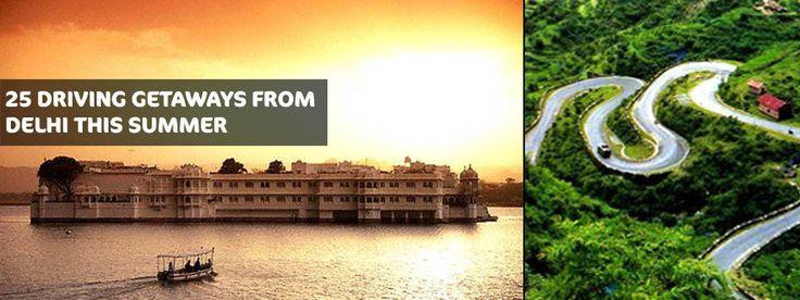 25 DRIVING GETAWAYS FROM DELHI THIS SUMMER!