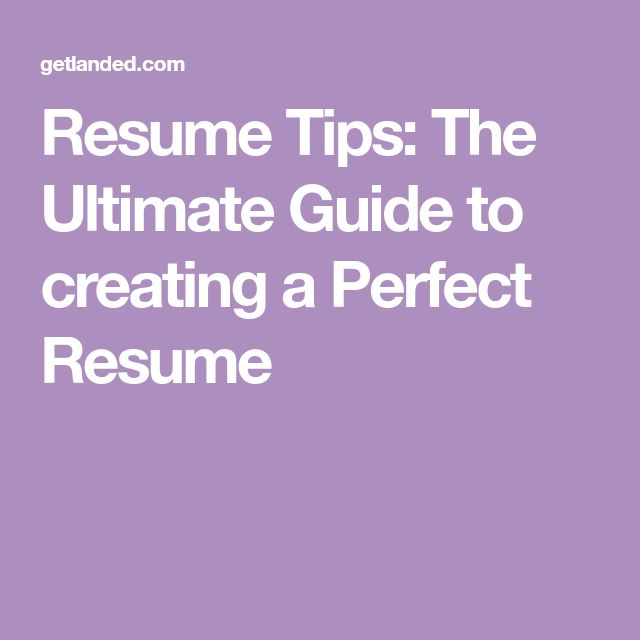 Resume Tips: The Ultimate Guide to creating a Perfect Resume