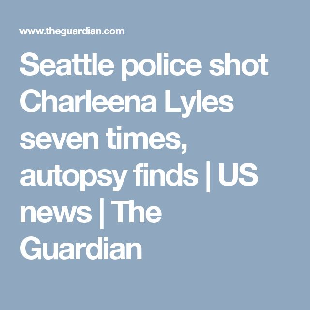 Seattle police shot Charleena Lyles seven times, autopsy finds | US news | The Guardian