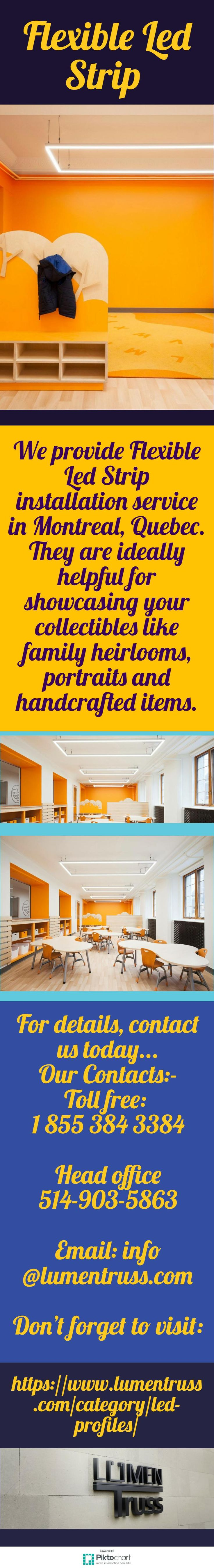 We provide Flexible Led Strip installation service in Montreal, Quebec. They are ideally helpful for showcasing your collectibles like family heirlooms, portraits and handcrafted items. For more details, email us at info@lumentruss.com  https://www.lumentruss.com/category/led-profiles/