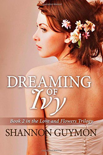 Dreaming of Ivy: Book 2 in The Love and Flowers Trilogy (Volume 2) by Shannon Guymon http://www.amazon.com/dp/1500502677/ref=cm_sw_r_pi_dp_WF3avb19F13XT
