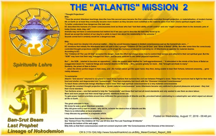 """http://www.futureofmankind.co.uk/Billy_Meier/Atlantis  See """"Extract From The Children Of The Law Of One And The Lost Teachings Of Atlantis""""  (towards the bottom of the web page)  Billy tells us that their consciousness could not connect anymore with """"the Consciousness of the Oneness of the Universe"""".   **)  CR 9 (115-124) http://www.futureofmankind.co.uk/Billy_Meier/Contact_Report_009"""