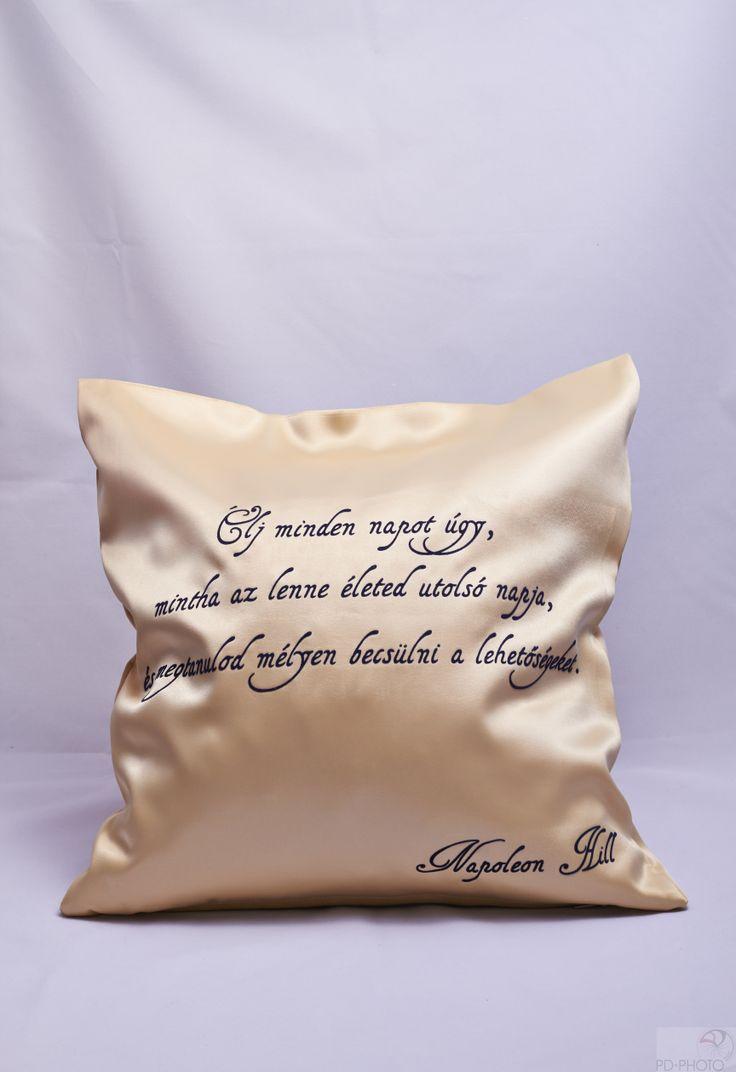"""""""Élj minden napot úgy, mintha az lenne életed utolsó napja!"""" Napoleon Hill http://www.art-pillow.com/szin_szerint_82/osszes_103/elj_minden_napot_ugy_mintha_305 #napoleonhill #quote #pillowsgift"""