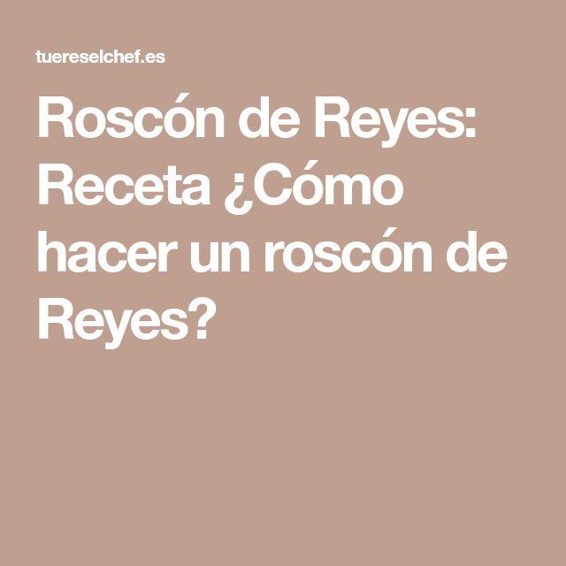Roscón de Reyes: Receta ¿Cómo hacer un roscón de Reyes?