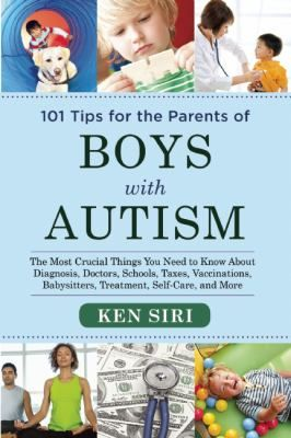 101 Tips for the parents of boys with autism: must-have advice for the parents of young men with autism / by Ken Siri