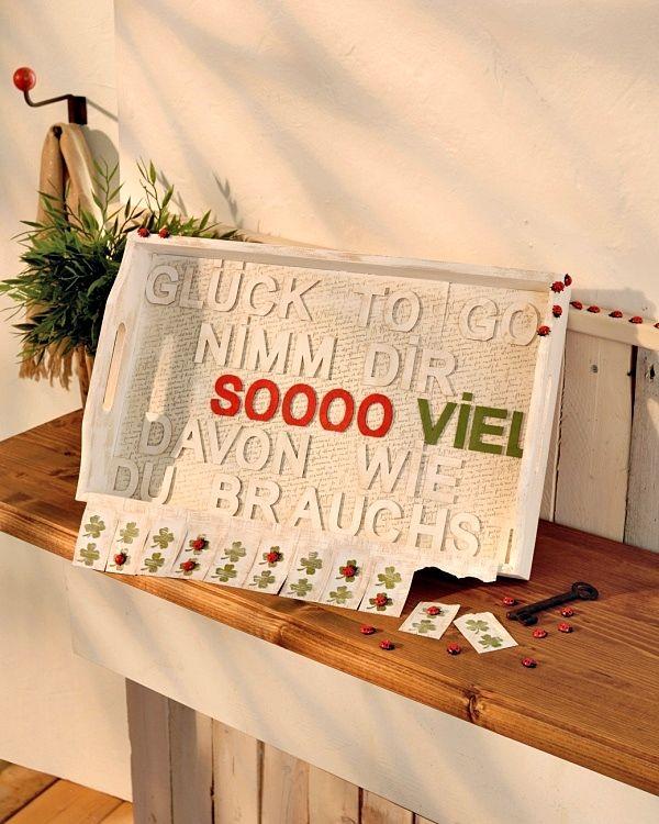Glück to go ... das Tablett für eine Menge Glück! http://www.efco.de/de/detail.php?nr=23223&rubric=Bastelanleitungen&