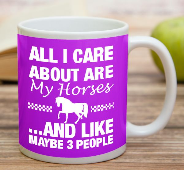 """""""All I Care About Are My Horses And Like Maybe 3 People""""    High quality 11 oz ceramic mugs, microwave and dishwasher safe.   Delivery.  All mugs are custom printed within 2-3 working days and delivered within 3-5 working days.  Express delivery costs $4.95 for the first item or if buying 2 or more items delivery is FREE!"""