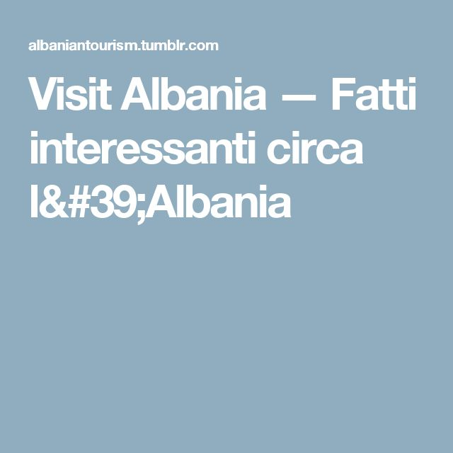 Visit Albania — Fatti interessanti circa l'Albania