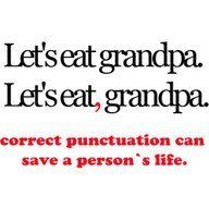 Don't eat grandpa!Correct Punctuation, Funny Things, Quotes, Saving Living, Funny Stuff, Eating Grandpa, Personalized Life, Punctuation Matter, Grammar