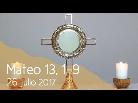 MI RINCON ESPIRITUAL: Orar con el Evangelio 26 07 2017 (Mateo 13, 1-9). ...