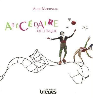 L'abécédaire du cirque, Aline Martineau, éd. Heures Bleues