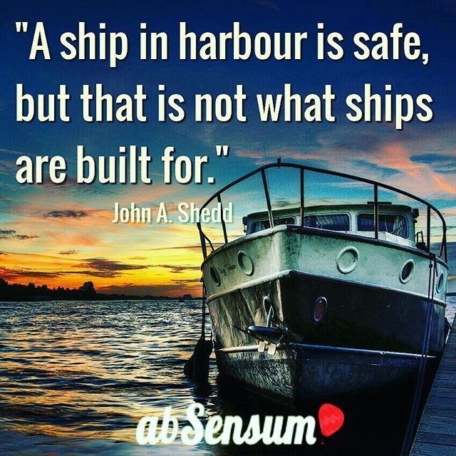 """A ship in harbour is safe, but that is not what ships are built for."" •••••••••••••••••••••••••••••••••••••••••••••••••••••••••••••••••••••••••••••••••••••••••• ••••••••••••••••••••••••••••••••••••••••••••••••••••••••••••••••••••••••••••••••••••••••••  JOIN NOW the #EmotionalTravellers of #abSensum and discover how to #travel in an emotional way-->> https://www.facebook.com/groups/emotionaltravellers.en/"