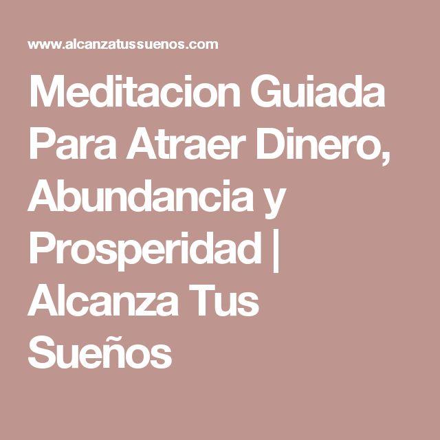 Meditacion Guiada Para Atraer Dinero, Abundancia y Prosperidad | Alcanza Tus Sueños